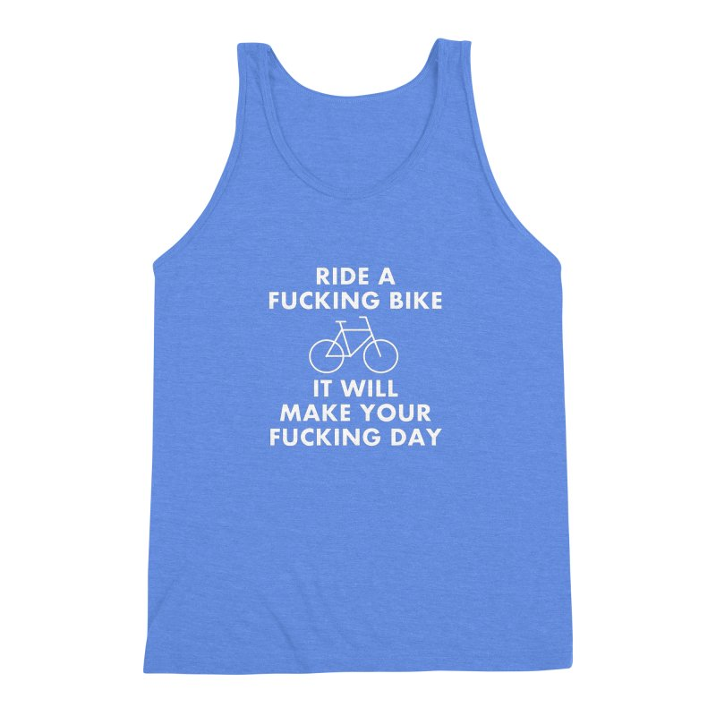 Ride A Fucking Bike It Will Make Your Fucking Day Men's Triblend Tank by Semi-Rad's Artist Shop