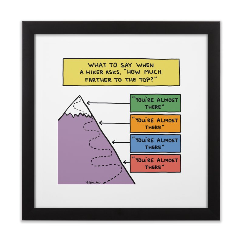 How Much Farther To The Top? in Framed Fine Art Print Black by Semi-Rad's Artist Shop