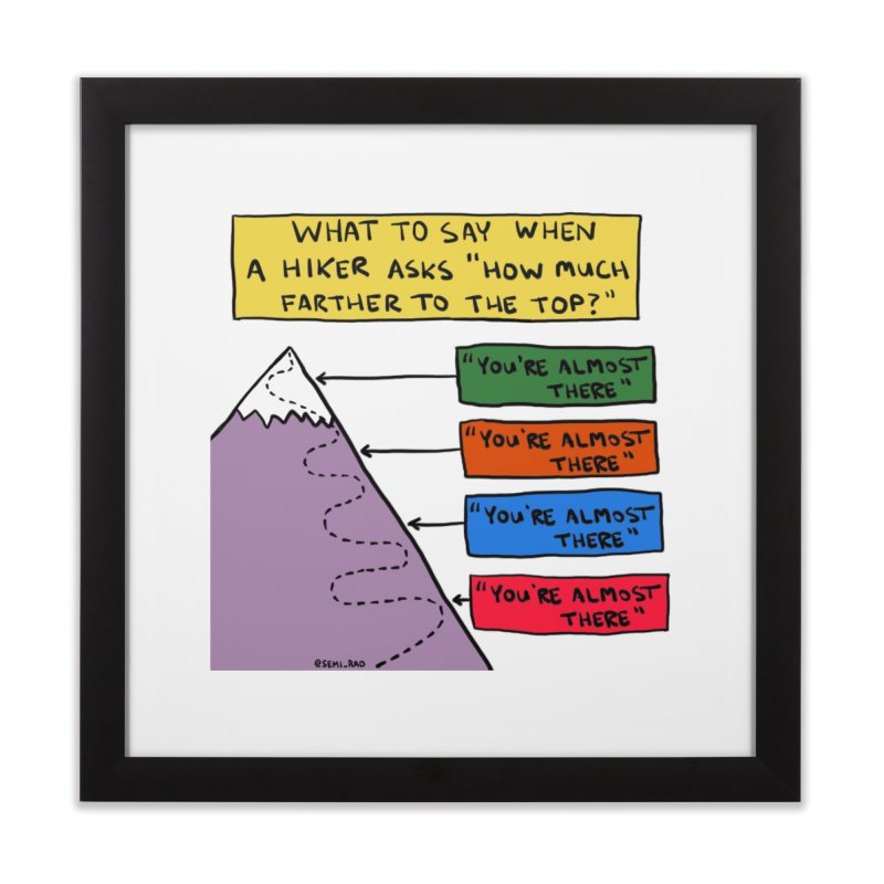 How Much Farther To The Top? Home Framed Fine Art Print by Semi-Rad's Artist Shop