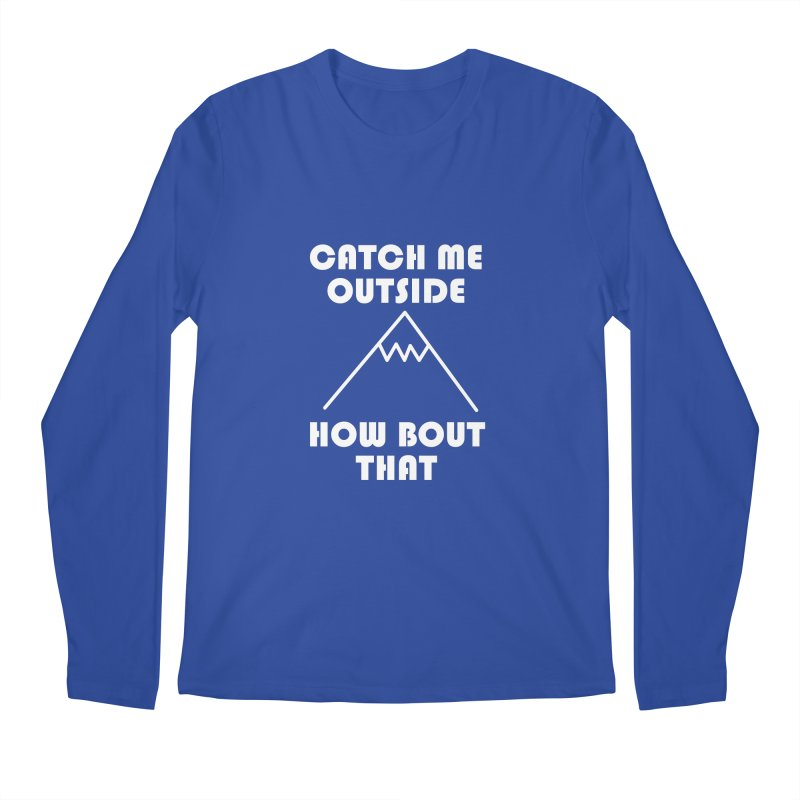 Catch Me Outside How Bout That (White) Men's Regular Longsleeve T-Shirt by Semi-Rad's Artist Shop