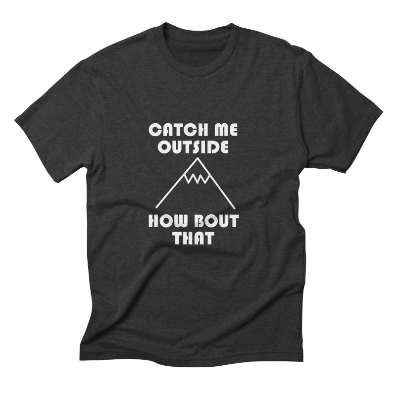 Catch Me Outside How Bout That (White) Men's Triblend T-Shirt by Semi-Rad's Artist Shop