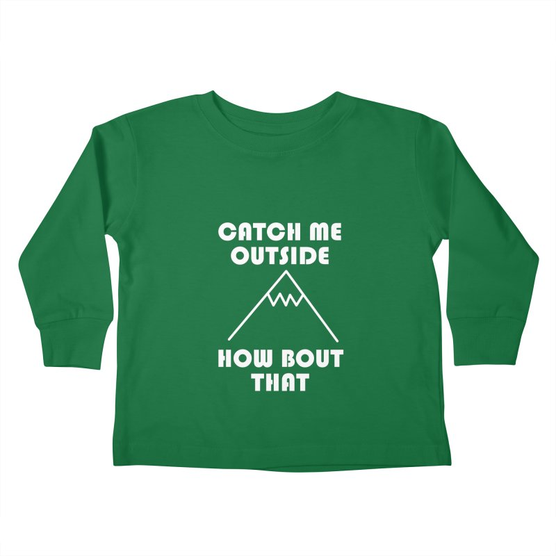 Catch Me Outside How Bout That (White) Kids Toddler Longsleeve T-Shirt by Semi-Rad's Artist Shop