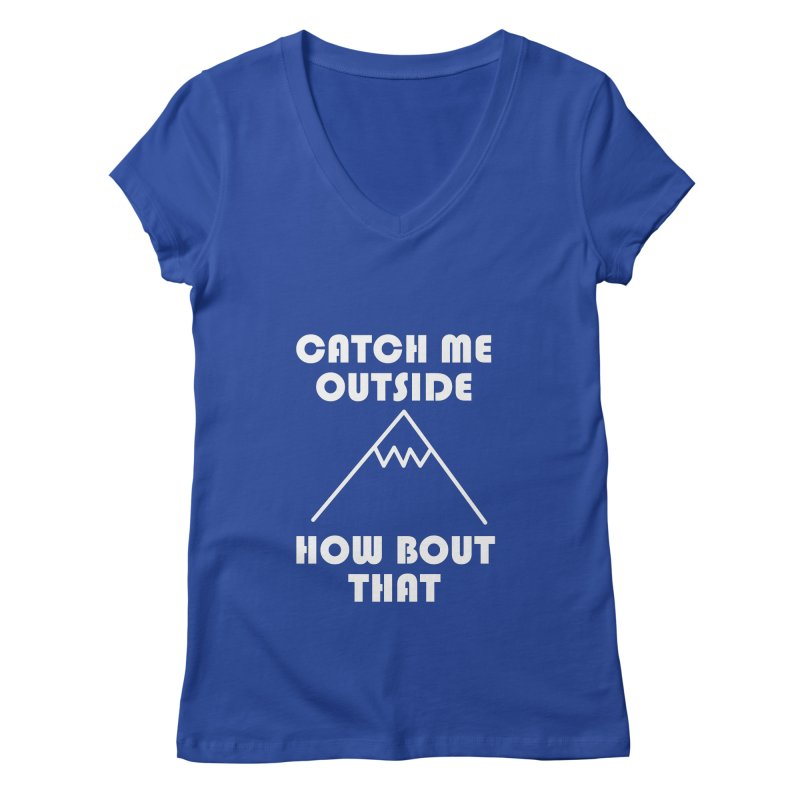 Catch Me Outside How Bout That (White) Women's Regular V-Neck by Semi-Rad's Artist Shop