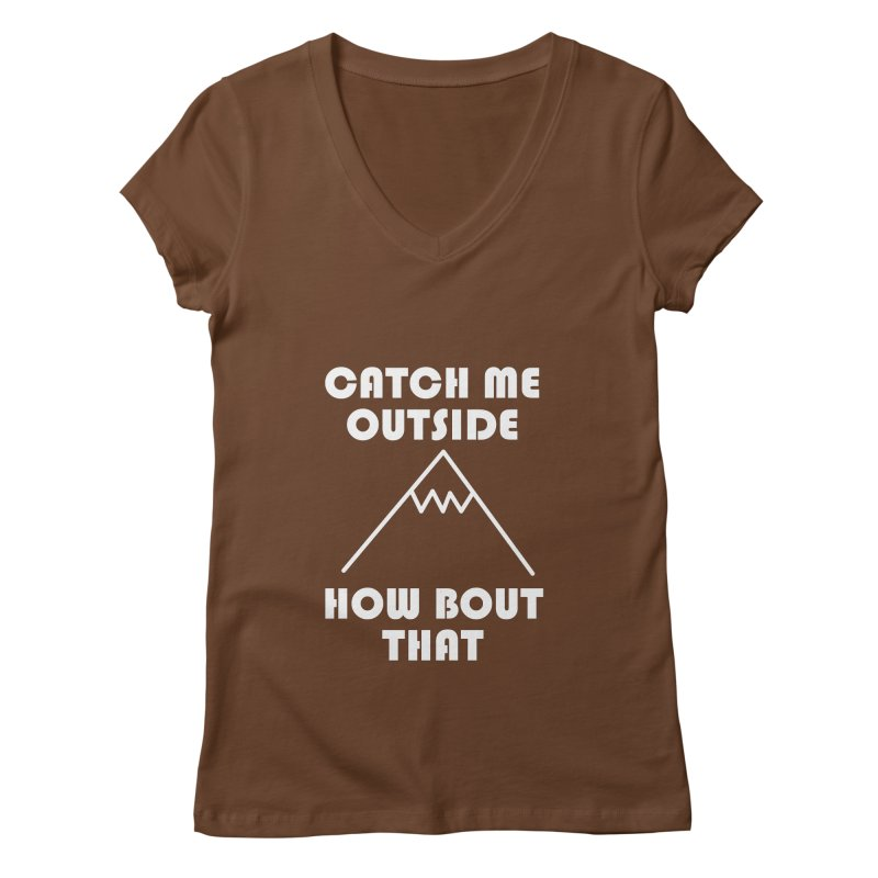 Catch Me Outside How Bout That (White) Women's V-Neck by Semi-Rad's Artist Shop