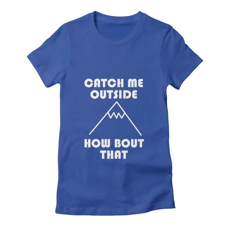 Catch Me Outside How Bout That (White) Women's Fitted T-Shirt by Semi-Rad's Artist Shop
