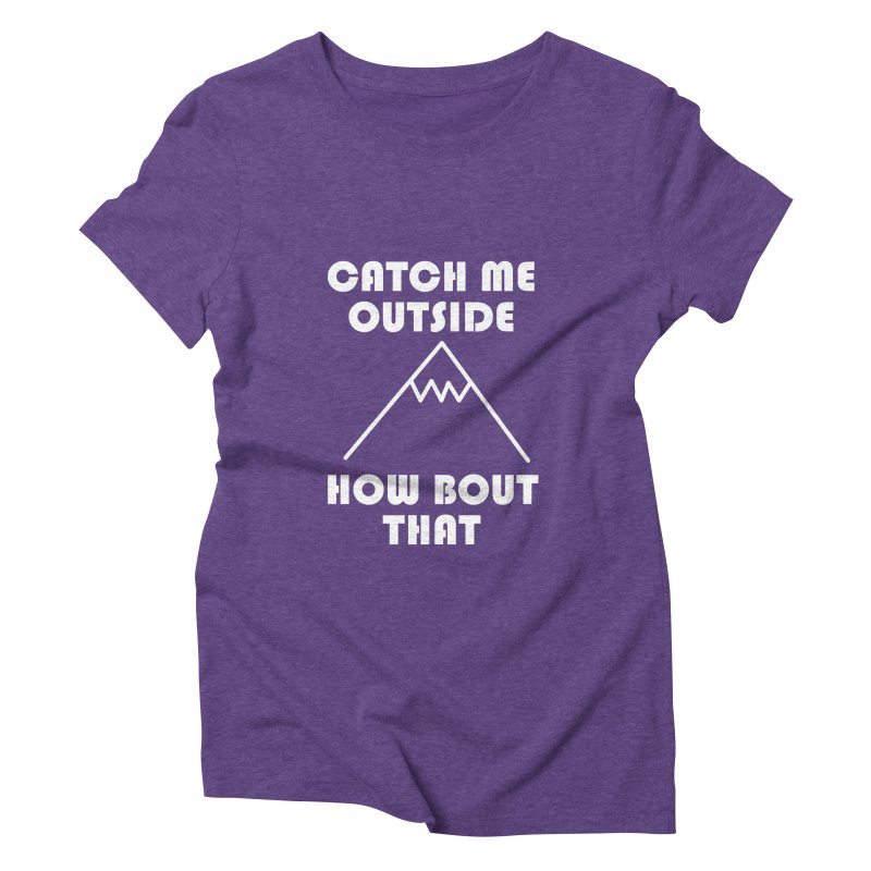 Catch Me Outside How Bout That (White) Women's Triblend T-Shirt by Semi-Rad's Artist Shop