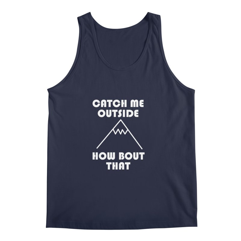 Catch Me Outside How Bout That (White) Men's Tank by Semi-Rad's Artist Shop
