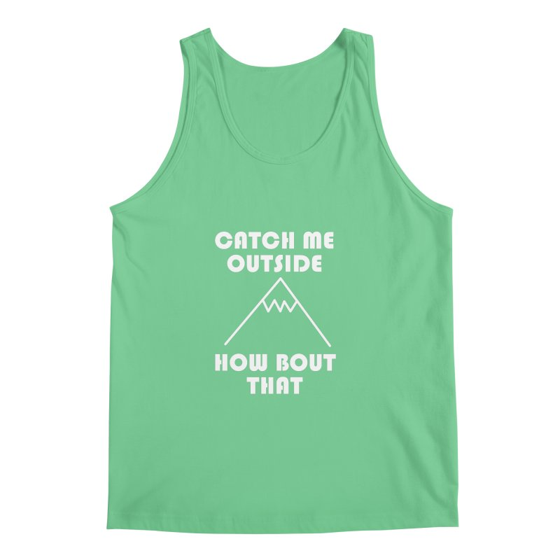Catch Me Outside How Bout That (White) Men's Regular Tank by Semi-Rad's Artist Shop