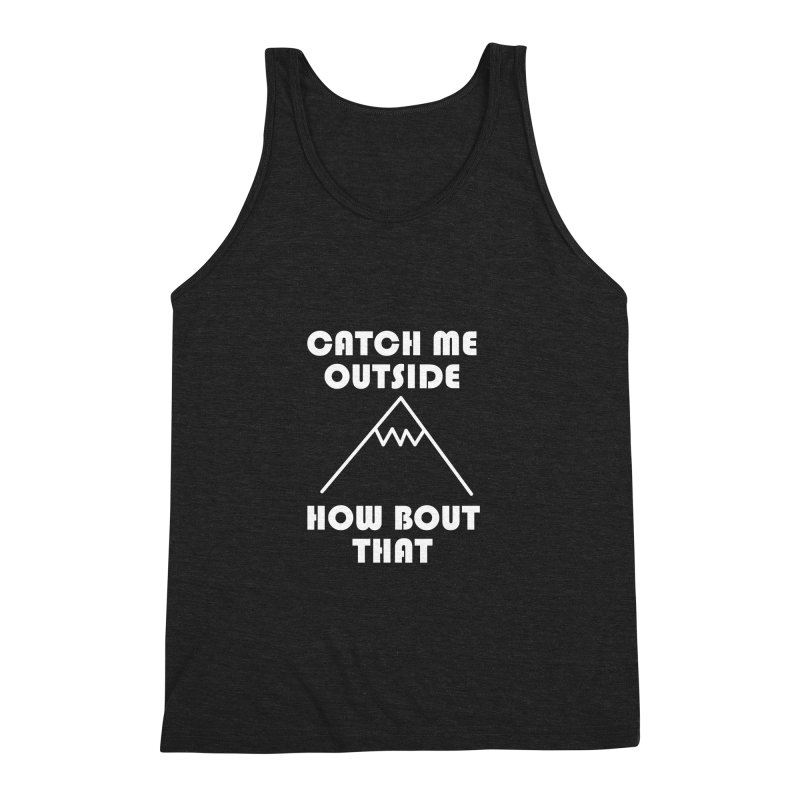 Catch Me Outside How Bout That (White) Men's Triblend Tank by Semi-Rad's Artist Shop