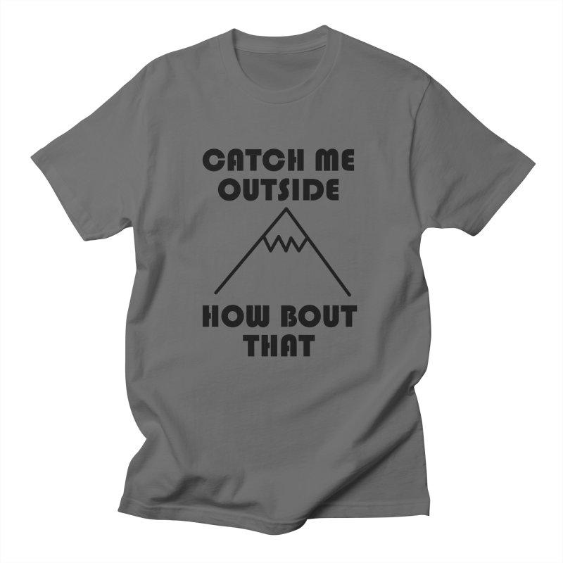 Catch Me Outside How Bout That (Black) Men's T-Shirt by Semi-Rad's Artist Shop