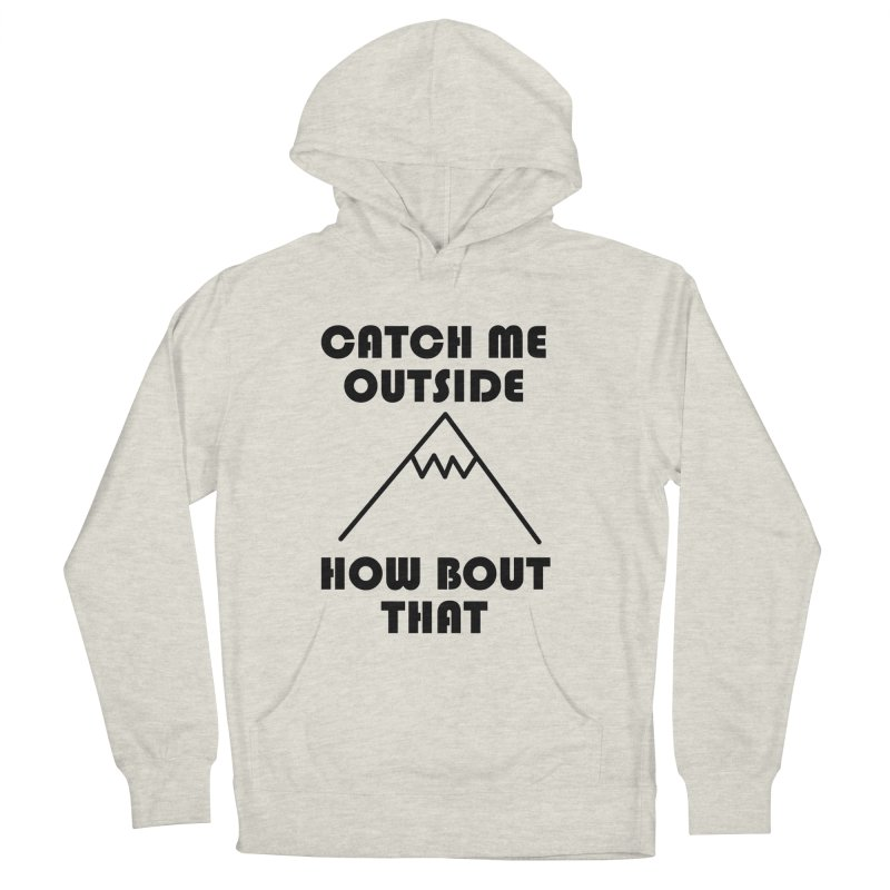 Catch Me Outside How Bout That (Black) Men's French Terry Pullover Hoody by Semi-Rad's Artist Shop