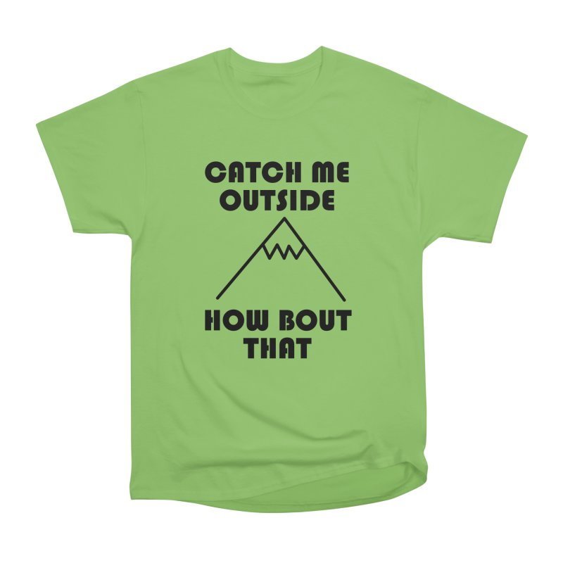 Catch Me Outside How Bout That (Black) Women's Heavyweight Unisex T-Shirt by Semi-Rad's Artist Shop