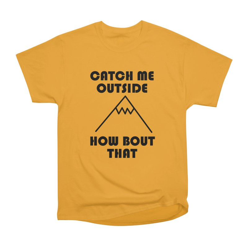Catch Me Outside How Bout That (Black) Men's Heavyweight T-Shirt by Semi-Rad's Artist Shop