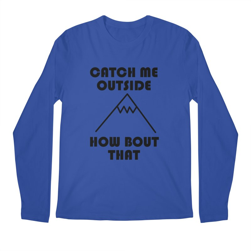 Catch Me Outside How Bout That (Black) Men's Regular Longsleeve T-Shirt by Semi-Rad's Artist Shop