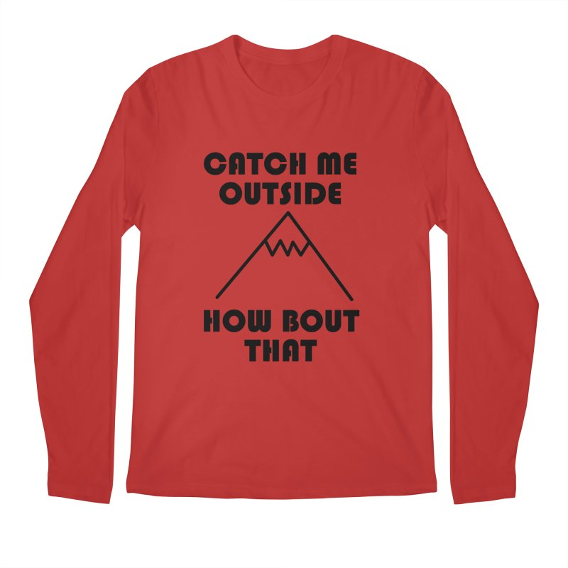 Catch Me Outside How Bout That (Black) Men's Longsleeve T-Shirt by Semi-Rad's Artist Shop