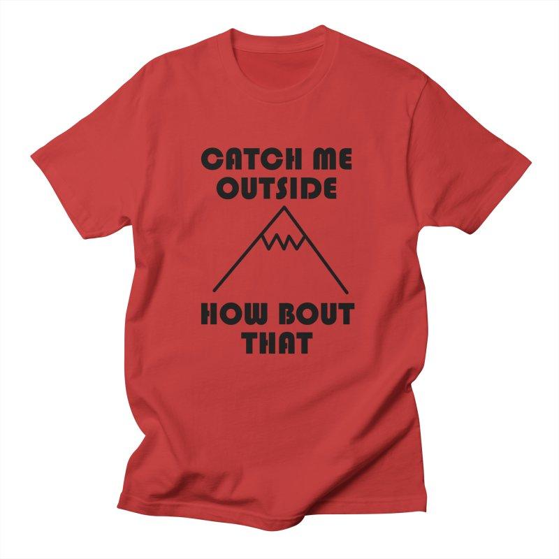 Catch Me Outside How Bout That (Black) Women's Regular Unisex T-Shirt by Semi-Rad's Artist Shop