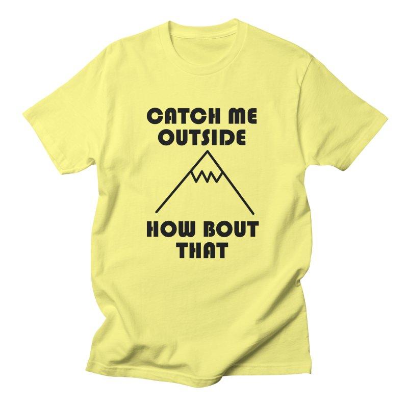 Catch Me Outside How Bout That (Black) Men's Regular T-Shirt by Semi-Rad's Artist Shop