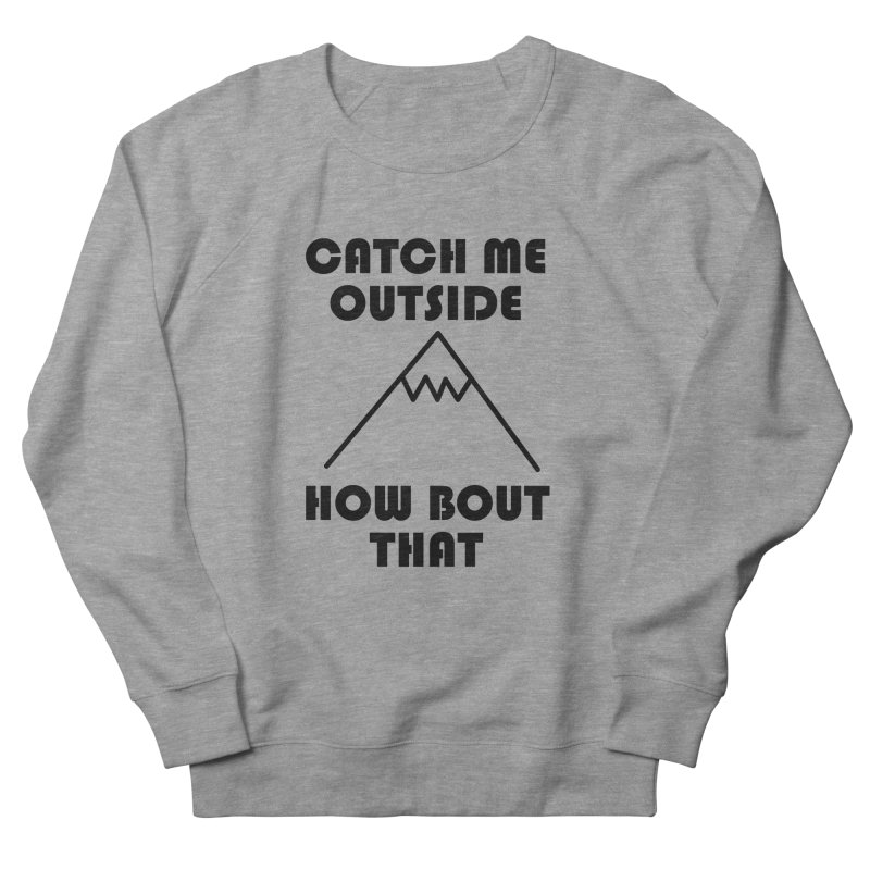 Catch Me Outside How Bout That (Black) Women's Sweatshirt by Semi-Rad's Artist Shop