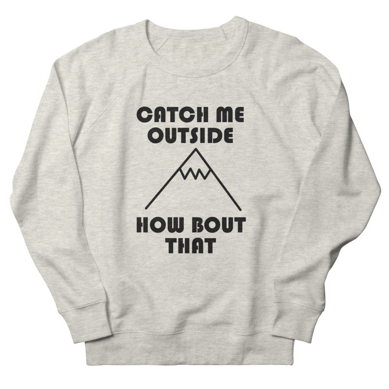 Catch Me Outside How Bout That (Black) Men's French Terry Sweatshirt by Semi-Rad's Artist Shop
