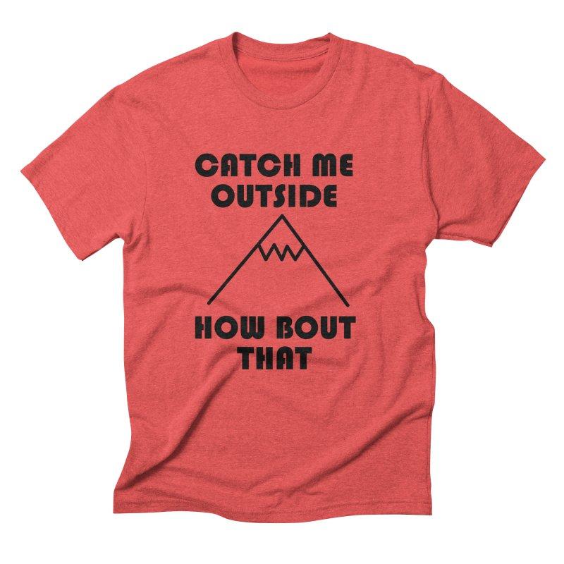 Catch Me Outside How Bout That (Black) Men's Triblend T-Shirt by Semi-Rad's Artist Shop