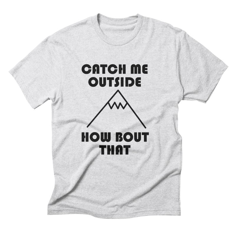 Catch Me Outside How Bout That (Black) Men's Triblend T-Shirt by Semi-Rad's Artist Shop