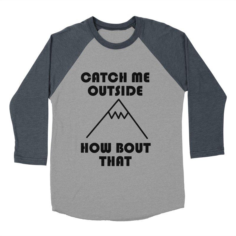 Catch Me Outside How Bout That (Black) Men's Baseball Triblend Longsleeve T-Shirt by Semi-Rad's Artist Shop