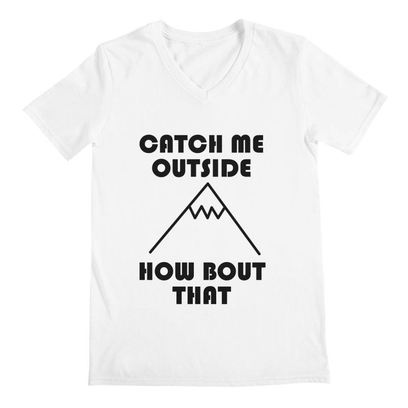 Catch Me Outside How Bout That (Black) Men's Regular V-Neck by Semi-Rad's Artist Shop
