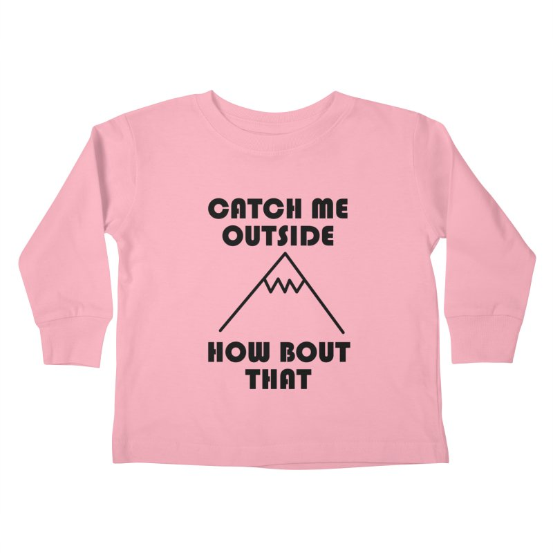 Catch Me Outside How Bout That (Black) Kids Toddler Longsleeve T-Shirt by Semi-Rad's Artist Shop