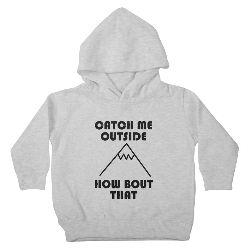 Catch Me Outside How Bout That (Black) Kids Toddler Pullover Hoody by Semi-Rad's Artist Shop
