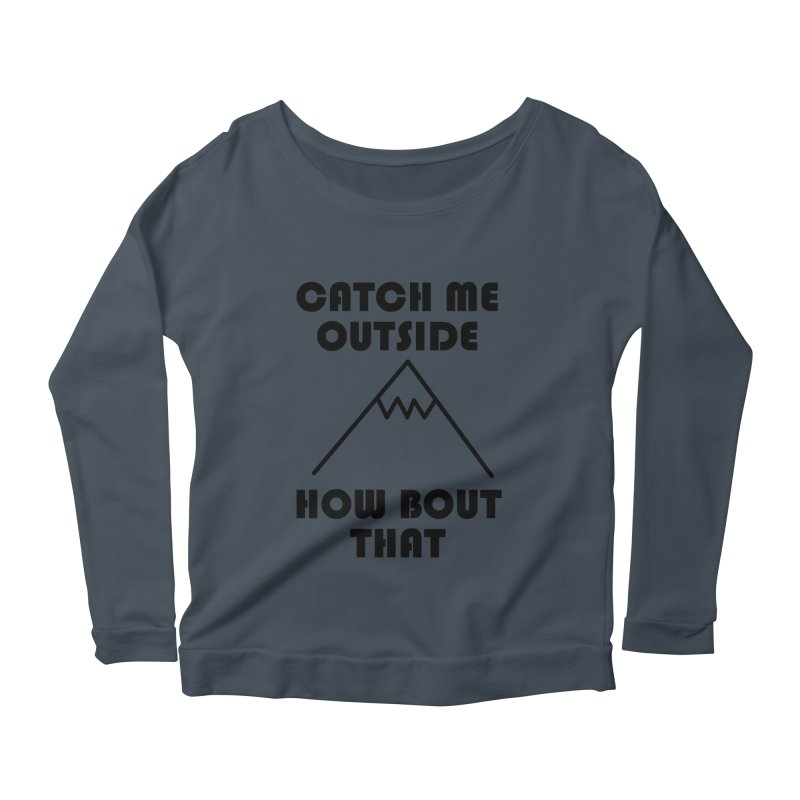 Catch Me Outside How Bout That (Black) Women's Scoop Neck Longsleeve T-Shirt by Semi-Rad's Artist Shop
