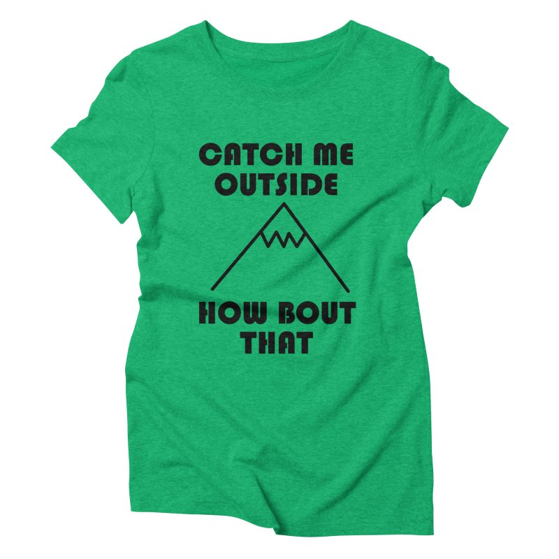 Catch Me Outside How Bout That (Black) Women's Triblend T-Shirt by Semi-Rad's Artist Shop