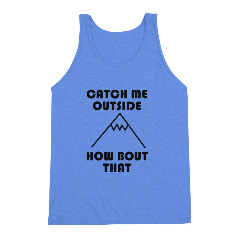 Catch Me Outside How Bout That (Black) Men's Triblend Tank by Semi-Rad's Artist Shop