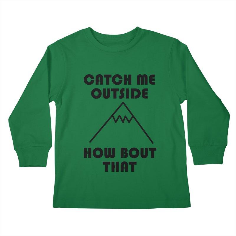Catch Me Outside How Bout That (Black) Kids Longsleeve T-Shirt by Semi-Rad's Artist Shop