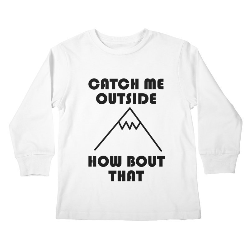 Catch Me Outside How Bout That (Black) Kids Longsleeve T-Shirt by Semi-Rad's Artist Shop