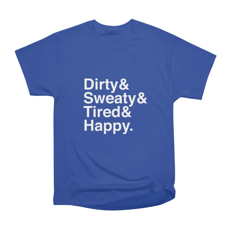 Dirty and Sweaty and Tired and Happy Men's Classic T-Shirt by Semi-Rad's Artist Shop