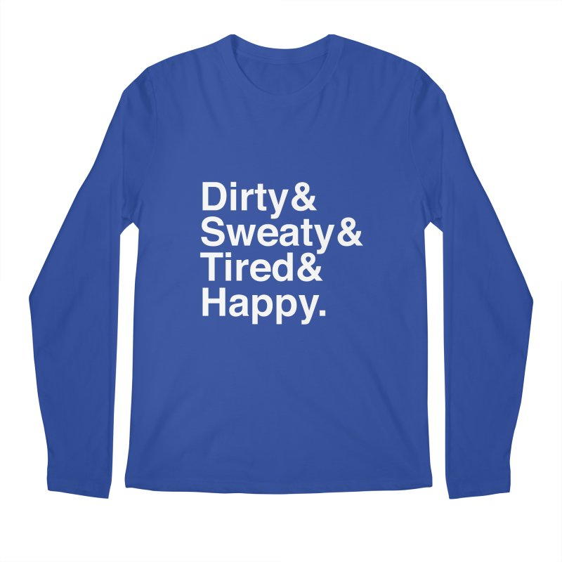 Dirty and Sweaty and Tired and Happy Men's Longsleeve T-Shirt by Semi-Rad's Artist Shop