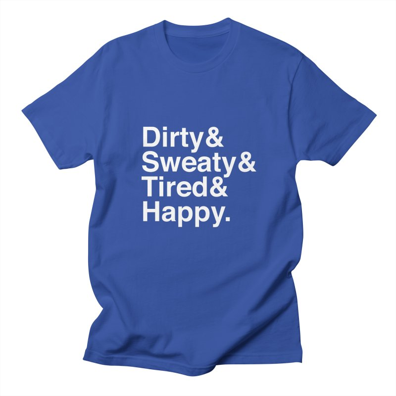 Dirty and Sweaty and Tired and Happy Women's Unisex T-Shirt by Semi-Rad's Artist Shop