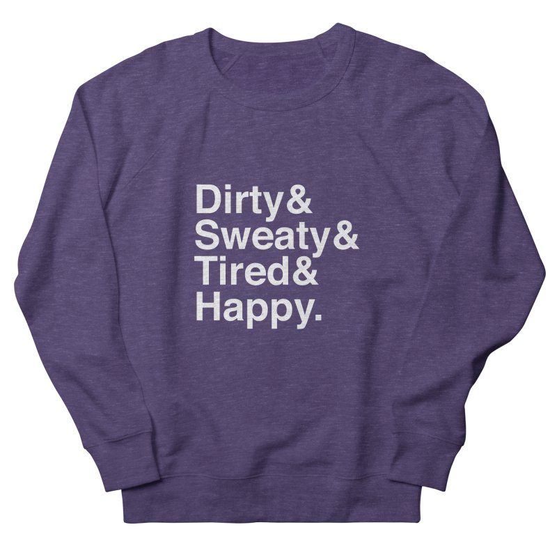 Dirty and Sweaty and Tired and Happy Women's Sweatshirt by Semi-Rad's Artist Shop