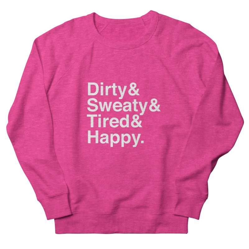 Dirty and Sweaty and Tired and Happy Women's French Terry Sweatshirt by Semi-Rad's Artist Shop
