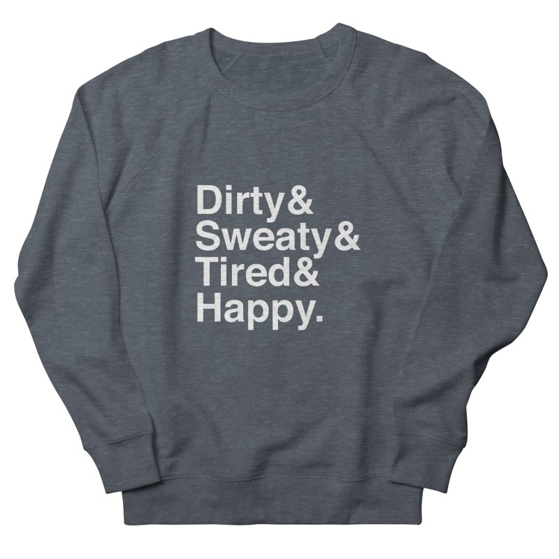 Dirty and Sweaty and Tired and Happy Men's French Terry Sweatshirt by Semi-Rad's Artist Shop