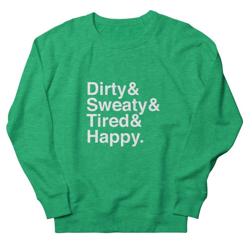 Dirty and Sweaty and Tired and Happy Men's Sweatshirt by Semi-Rad's Artist Shop