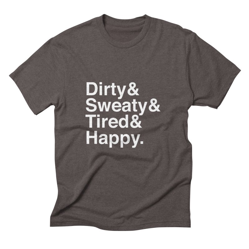 Dirty and Sweaty and Tired and Happy Men's Triblend T-Shirt by Semi-Rad's Artist Shop