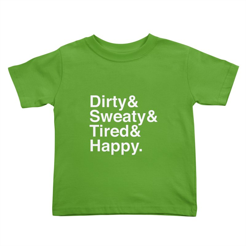 Dirty and Sweaty and Tired and Happy Kids Toddler T-Shirt by Semi-Rad's Artist Shop