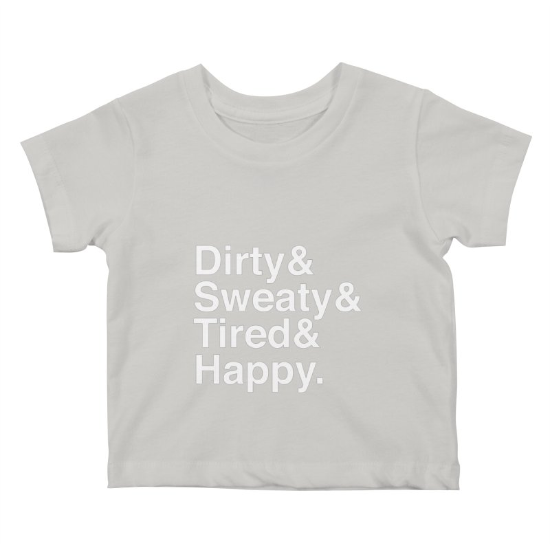 Dirty and Sweaty and Tired and Happy Kids Baby T-Shirt by Semi-Rad's Artist Shop