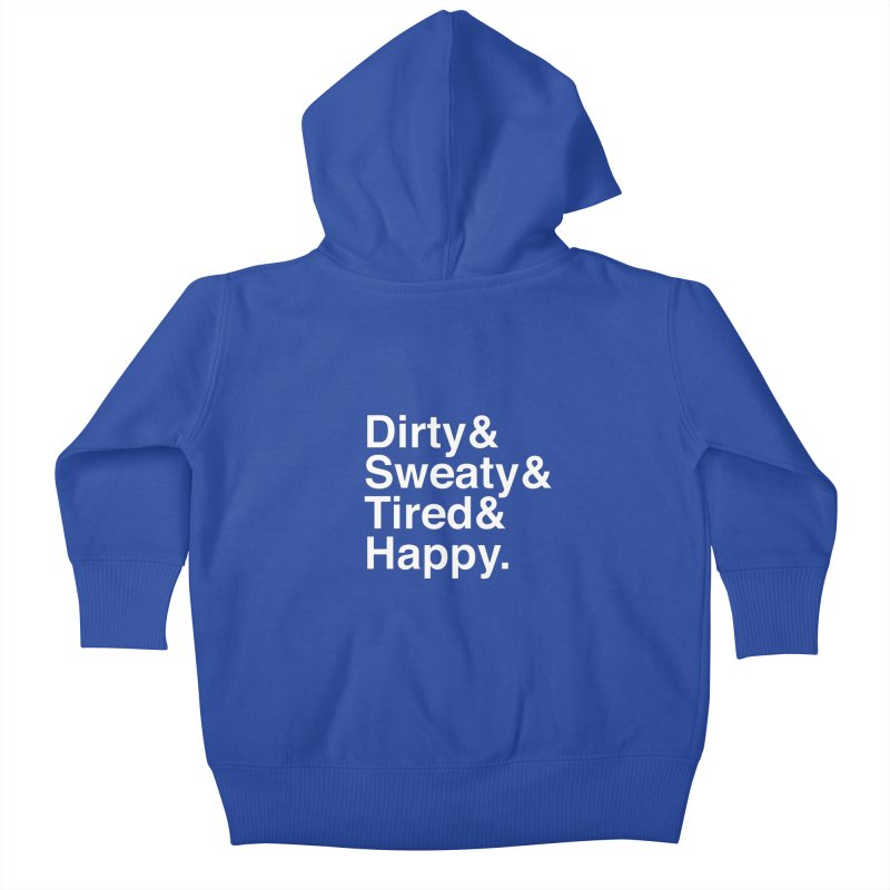 Dirty and Sweaty and Tired and Happy Kids Baby Zip-Up Hoody by Semi-Rad's Artist Shop