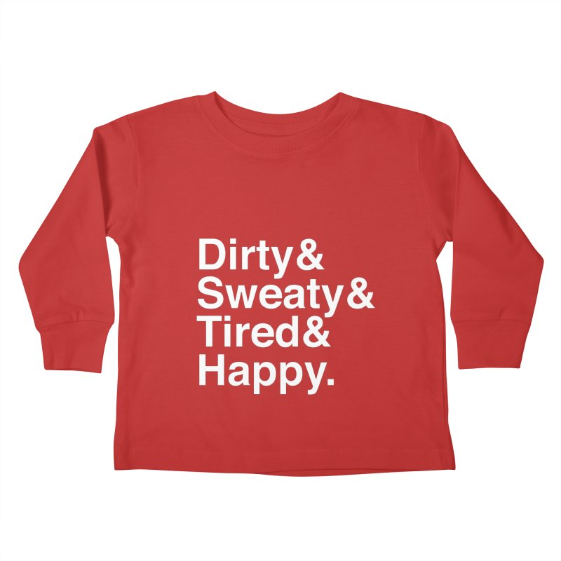 Dirty and Sweaty and Tired and Happy Kids Toddler Longsleeve T-Shirt by Semi-Rad's Artist Shop