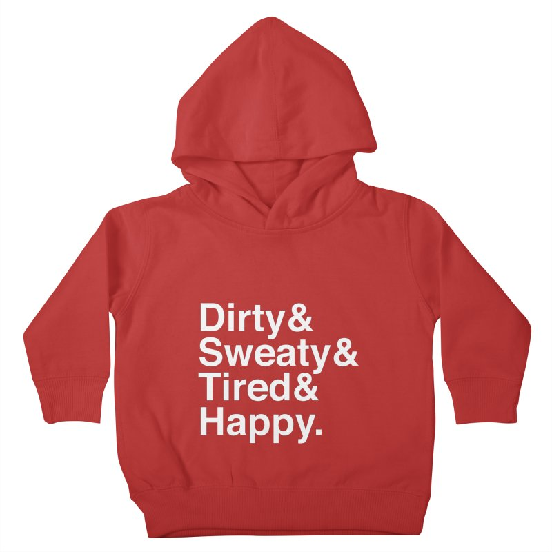 Dirty and Sweaty and Tired and Happy Kids Toddler Pullover Hoody by Semi-Rad's Artist Shop