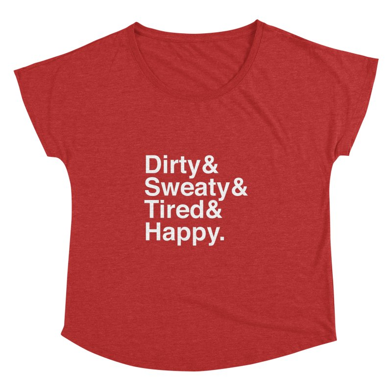 Dirty and Sweaty and Tired and Happy Women's Dolman by Semi-Rad's Artist Shop