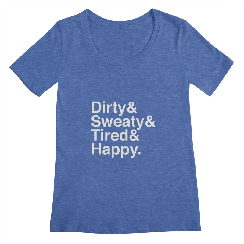 Dirty and Sweaty and Tired and Happy Women's Regular Scoop Neck by Semi-Rad's Artist Shop