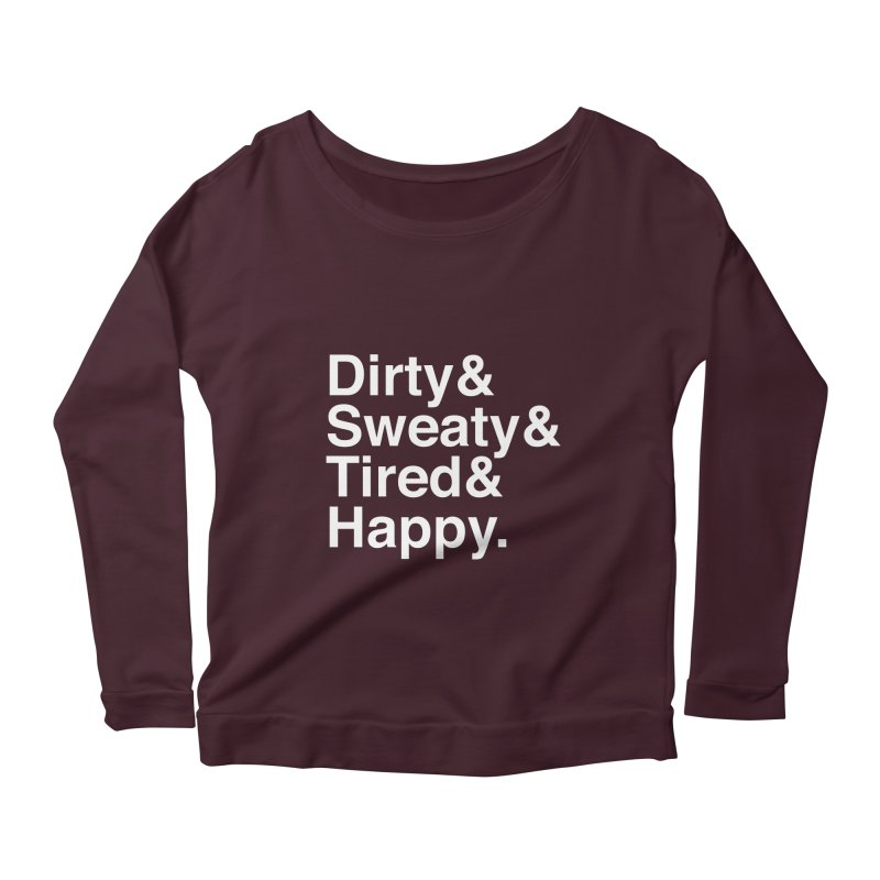 Dirty and Sweaty and Tired and Happy Women's Longsleeve Scoopneck  by Semi-Rad's Artist Shop